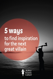 5 ways to find inspiration for the next great villain #amwriting #writingtips #authors