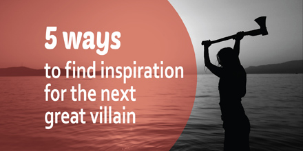 5 ways to find inspiration for the next great villain #AuthorToolboxBlogHop