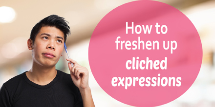How to freshen up cliched expressions #AuthorToolboxBlogHop