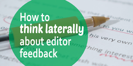 How to think laterally about editor feedback #AuthorToolboxBlogHop
