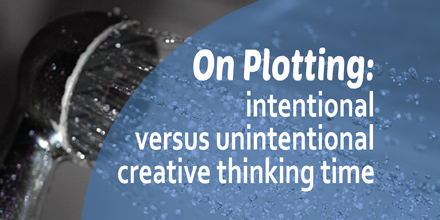 On Plotting: intentional versus unintentional creative thinking time (#IWSG BlogHop)