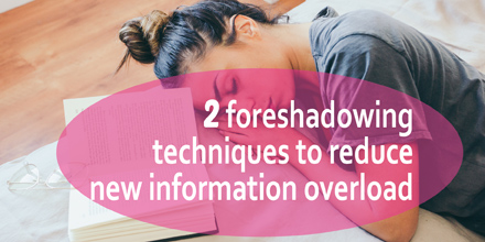 2 foreshadowing techniques to reduce new information overload #AuthorToolboxBlogHop