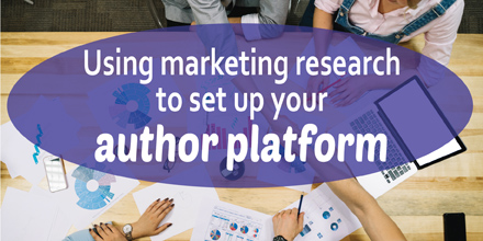 Using marketing research to set up your author platform #AuthorToolboxBlogHop