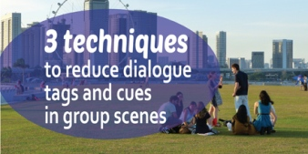 3 techniques to reduce dialogue tags and cues in group scenes
