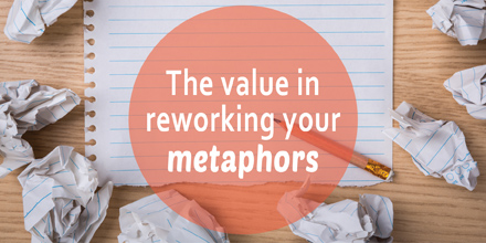 The value in reworking your metaphors #AuthorToolboxBlogHop