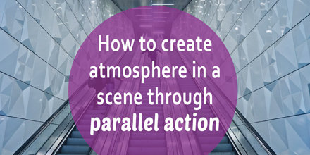 How to create atmosphere in a scene through parallel action #AuthorToolboxBlogHop
