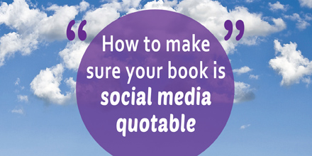 How to make sure your book is social media quotable #AuthorToolboxBlogHop