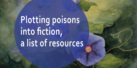 Plotting poisons into fiction, a list of resources #AuthorToolboxBlogHop