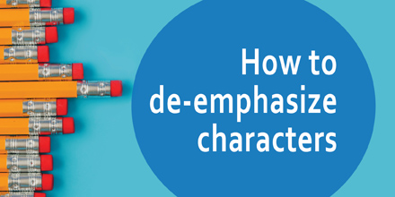 How to de-emphasize characters