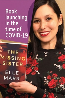 The title of this post, Book launching in the time of COVID-19, is superimposed over a photo of my critique partner Elle Marr holding her debut novel, The Missing Sister.