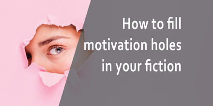 How to fill motivation holes in your fiction #AuthorToolboxBlogHop