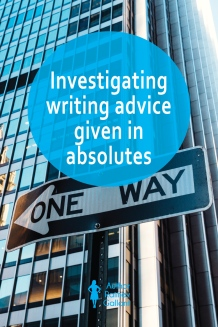 The title of this post, Investigating writing advice given in absolutes, is superimposed over a photo of a one way sign in a street.
