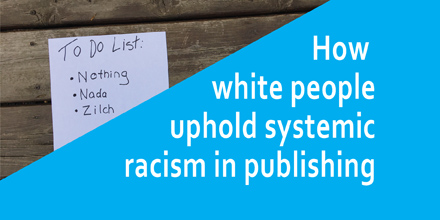 How white people uphold systemic racism in publishing #AuthorToolboxBlogHop