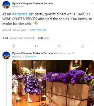 "Screenshot of a tweet by Myriam Chigona Gurba de Serrano or @lesbrains that reads, ""At an #AmericanDirt party, guests dined while BARBED WIRE CENTER PIECES adorned the tables. You know, to evoke border chic."" The second tweet is an image of a barbed wire and flower decoration on a table."