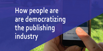 How people are democratizing the publishing industry
